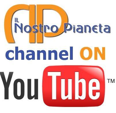 Il Nostro Pianeta Channel on Youtube!